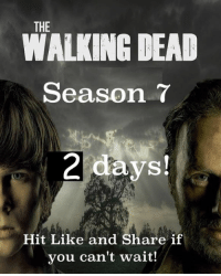 Memes, News, and Blog: THE  WALKING DEAD  Season 7  2 days!  Hit Like and Share if  you can't wait! #TheWalkingDead fans, be great if you could respond today. :) (y)  http://www.egvoproductions.com/news-blog/the-walking-dead-season-7-premiere-the-day-will-come-when-you-wont-be-on-amc-10-23-2016