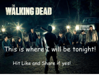 Memes, News, and The Walking Dead: THE  WALKING DEAD  This is where I will be tonight!  Hit Like and Share if yes! Who else can relate? #TheWalkingDead fans, hit the LIKE button today! :) (y)  http://www.egvoproductions.com/news-blog/the-walking-dead-season-7-premiere-the-day-will-come-when-you-wont-be-on-amc-10-23-2016