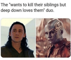 "True: The ""wants to kill their siblings but  deep down loves them"" duo. True"