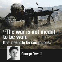 "The war on terror. The war on drugs. The war on poverty. The war on...  https://youtu.be/wuu9p57GSis: ""The war is not meant  to be won.  It is meant to be continuous.""  George Orwell The war on terror. The war on drugs. The war on poverty. The war on...  https://youtu.be/wuu9p57GSis"