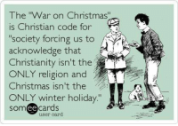 "Check out our secular apparel shop! http://wflatheism.spreadshirt.com/: The ""War on Christmas""  is Christian code for  society forcing us to  acknowledge that  Christianity isn't the  ONLY religion and  Christmas isn't the  ONLY winter holiday  ee  cards  user card Check out our secular apparel shop! http://wflatheism.spreadshirt.com/"