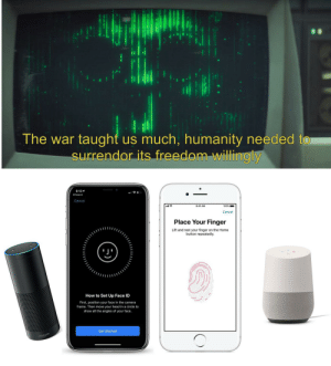 Alexa and Phone bad: The war taught us much, humanity needed to  surrendor its freedom willingly  6:13  Cancel  9:41 AM  100%  Cancel  Place Your Finger  Lift and rest your finger on the Home  button repeatedly  How to Set Up Face ID  First, position your face in the camera  frame. Then move your head in a circle to  show all the angles of your face.  Get Started  amazon Alexa and Phone bad