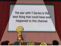 Best, Common, and Unity: The war with T-Series is the  best thing that could have ever  happened to this channel.
