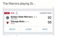 Basketball, Chicago, and Chicago Bulls: The Warriors playing 2k  LIVE Half  LEAGUE PASS  92  50  LIVE  Golden State Warriors (6-1)  NBCSBA  Chicago Bulls (2-4)  WGN  WATCH  LISTEN  VIDEO Ridiculous🤦‍♂️😂