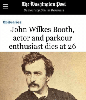 Too soon?: The Washington Post  Democracy Dies in Darkness  Obituaries  John Wilkes Booth,  actor and parkour  enthusiast dies at 26  II Too soon?