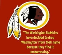 """Memes, Washington Redskins, and 🤖: """"The Washington Redskins  have decided to drop  """"Washington from their name  because they find it  embarrassing."""