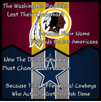 Dallas Cowboys, Memes, and Washington Redskins: The Washington Redskins  Lost Their Trademark  Because Their Name  OHRAends Native Americans  Now The Dallas Cowboys  Must Change SEWheirANome  Because They Real Cowboys  Who Actually Get The Job Done