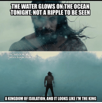 Meme, Memes, and Regret: THE WATER GLOWS ON THE OCEAN  TONIGHT, NOTA RIPPLE TOBE SEEN  hesuper memes  justice leee meme  A KINGDOM OFISOLATION, AND IT LOOKS LIKE I'M THE KING I regret nothing -Shazam