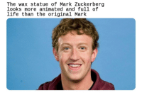 Oh, hi Mark: The wax statue of Mark Zuckerberq  looks more animated and full of  life than the original Mark Oh, hi Mark