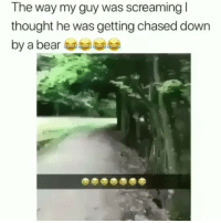 Funny, Bear, and Thought: The way my guy was screaming  thought he was getting chased down  by a bear Scared of a dog 😂💀