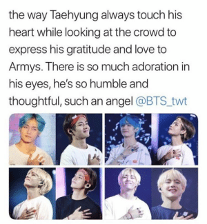 Love, Angel, and Express: the way Taehyung always touch his  heart while looking at the crowd to  express his gratitude and love to  Armys. There is so much adoration in  his eyes, he's so humble and  thoughtful, such an angel @BTS twt #V 🐾