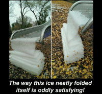 Incredible!: The way this ice neatly folded  itself is oddly satisfying! Incredible!