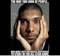 Biggest snub ever? ThunderNation timduncan russellwestbrook oklahomacitythunder sanantoniospurs nbamemes nbaallstar: THE WAY YOU LOOKAT PEOPLE...  @NBAMEMES  WHO DIDNTVOTE FOR RUSSELL WESTBROOK  TO STARTIN THE ALL-STAR GAME. Biggest snub ever? ThunderNation timduncan russellwestbrook oklahomacitythunder sanantoniospurs nbamemes nbaallstar