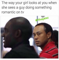 The accuracy is real. 😂 . @bossgirlsofficial 👈🏼: The way your girl looks at you when  she sees a guy doing something  romantic on tv  thegainz The accuracy is real. 😂 . @bossgirlsofficial 👈🏼