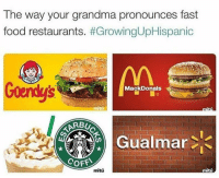 La Lira Sisa: The way your grandma pronounces fast  food restaurants. #GrowingUpHispanic  Goendy's  MackDonals  Ac  Gualmar  COFF  mitú  mitú La Lira Sisa