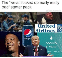 "Bad, Black, and United: The ""we all fucked up really really  bad"" starter pack  black humorist  United  Airlines  peps  FYRE  28-30 1 MAY S-7  01"