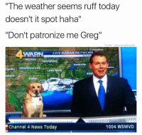 "News, Twitter, and Dallas: The weather seems ruff today  doesn't it spot haha""  ""Don't patronize me Greg  Twitter: (theyoungking38)  Columbus  LIVE RADAR NETWORK  Wichita a  Nashville  marlito Oklahoma city  otte  Little Roc  bbock  Atlar  Dallas  Orlea  Channel 4 News Today  1004 WSMVD Haha (twitter: theyoungking38) (@die)"