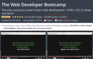 Chrome, Covers, and Date: The Web Developer Bootcamp  The only course you need to learn web development - HTML, CSS, JS, Node,  and More!  4.6 (145,459 ratings)  495,806 students enrolled  BESTSELLER  CC English, Dutch, 12 more  Created by Colt Steele  English  Last updated 11/2019  • Everything I cover is up-to-date and relevant to today's developer industry. No PHP or other dated  technologies. This course does not cut any corners.  . Chrome File Edit Vew History Bookmarks People Window Help  File Edit Vew History Bookmarks  People Window Help  te  U .deycom  https/webdevslides.com/coltsteelethe-web-developer-bootcampledit  https/webdev.sides.com/coltsteeletheweb-developer-bootcampledit  We only cover the most  up-to-date and exciting  technologies.  No PHP here!  This is the only complete  developer course that  at  covers NodeJS.  Again, No PHP here!  C 3:10 / 7:48  5:06 / 7:48  1x  1> How to promote a web course on udemy