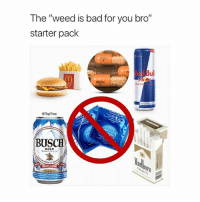 """Bad, Beer, and Memes: The """"weed is bad for you bro'""""  starter pack  ed Bul  ADCERALL  NERG  @TopTree  BUSCH  BEER  le Don't follow @toptree if you're easily offended 😂"""