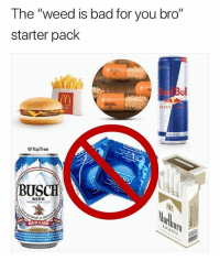 """Bad, Beer, and Meme: The """"weed is bad for you bro""""  starter pack  ed Bu  ADDERALL  ENERG  @TopTree  BUSCH  BEER  RODUCT OF U.S.A  BRIGHT AS @toptree is one of my favorite meme pages"""