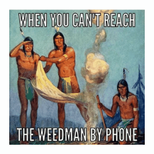 Funny, Memes, and Phone: THE WEEDMAN BY PHONE Weedman Not Answering Phone Send Smoke Signals Funny Weed Memes ...