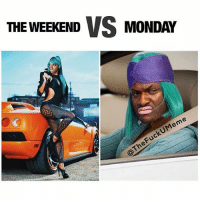 Memes, The Weekend, and Monday: THE WEEKENDMONDAY  THE WEEKEND VS MONDAY  heFuckUMeme  The I can't with that first picture! 😫😫😫 @thefuckumeme why you edit titi face on that body!!