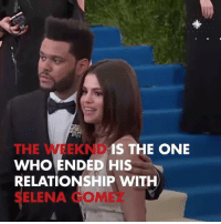 Memes, Selena Gomez, and The Weeknd: THE WEEKND IS THE ONE  WHO ENDED HIS  RELATIONSHIP WITH  SELENA GOMEZ Think Bieber got in the way of Selena & The Weeknd? Think again. selenagomez tmz justinbieber theweeknd