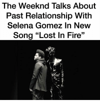 "Fire, Memes, and Selena Gomez: The Weeknd Talks About  Past Relationship With  Selena Gomez In New  Song ""Lost In Fire"" The Weeknd drops new song with subtle hints at X SelenaGomez 👀 Y'all team Bella or team Selena"