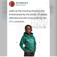 TheWeeknd is one of many with an endorsement from hm - middlefingeremoji: The Weeknd  @theweeknd  woke up this morning shockedand  embarrassed by this photo.i'm deeply  offended and will not be working with  @hm anymore...  BALLERALERT.CO  OOLEST MOW  THE JUNE TheWeeknd is one of many with an endorsement from hm - middlefingeremoji