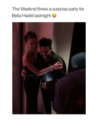 Love, Party, and The Weeknd: The Weeknd threw a surprise party for  Bella Hadid lastnight this man is really in love. i've never been so happy for him