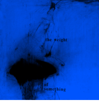 Something, Weight, and The: the weight  of  something
