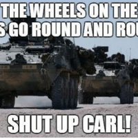 Memes, 🤖, and Tank: THE WHEELS ON THE  ANDRO  SHUT UP CARL! tank tanks 19k army marines armyreserve nationalguard iraq america military boom fury 4x4 mycar pimpmyride atv patriotism apc marine roll ied whip newwhip mrap mpc armoredtruck truck convoy rollout oscarmike