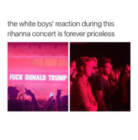 G-eazy concert*: the white boys' reaction during this  rihanna concert is forever priceless  FUCK DONALD TRUMP G-eazy concert*