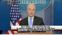 "Memes, 🤖, and Human: THE WHITE HOUSE  ET  2:00 PM  THE HOUSE  ON  SECY PRICE: THIS HEALTHCARE BILL  IS ABOUT PATIENTS AT THE END OF THE DAY  TOM PRICE  HEALTH & HUMAN SERVICES SECY Earlier today, Health and Human Services Secretary Tom Price weighed in on federal funding for PlannedParenthood: ""It's incredibly important that we not violate anybody's conscience."" TUNE IN: Secretary Price joins SeanHannity tonight at 10p ET to discuss the ObamaCare replacement plan."