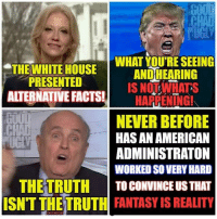 """Water isn't wet. Ice cream isn't tasty. Trump isn't guilty of treason. Thanks to Chad from The Good, the Chad, & the Ugly, give him a LIKE STORY: https:-www.pluralist.com-posts-1856-watch-giuliani-takes-alternative-facts-to-the-next-level-truth-isn-t-truth-partners-43901: THE WHITE HOUSE !""""  PRESENTED  ALTERNATIVE FACTS-  WHAT YOU'RE SEEING  ANDHEARING  IS NOT WHATS  ..HARREN-IG!  …""""  NEVER BEFORE  HAS AN AMERICAN  ADMINISTRATON  WORKED SO VERYHARD  THETRUTH I TO CONVINCE USTHAT  ISN'T THE TRUTH FANTASY IS REALITY Water isn't wet. Ice cream isn't tasty. Trump isn't guilty of treason. Thanks to Chad from The Good, the Chad, & the Ugly, give him a LIKE STORY: https:-www.pluralist.com-posts-1856-watch-giuliani-takes-alternative-facts-to-the-next-level-truth-isn-t-truth-partners-43901"""