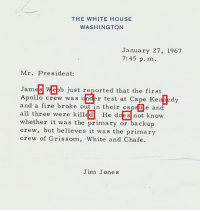 """<p>Note handed to President Johnson about fatal Apollo 1 fire, 50 years ago today via /r/memes <a href=""""http://ift.tt/2kDfNDy"""">http://ift.tt/2kDfNDy</a></p>: THE WHITE HOUSE  WASHINGTON  January 27, 1967  7:45 p. m  Mr. President:  James Web just reported that the first  Apollo crew was  and a fire broke out in their capsule and  all three were killed He does not know  whether it was the primary or backup  crew, but believes it was the primary  crew of Grissom, White and Chafe  r test at Cape Kennedy  Jim Jones <p>Note handed to President Johnson about fatal Apollo 1 fire, 50 years ago today via /r/memes <a href=""""http://ift.tt/2kDfNDy"""">http://ift.tt/2kDfNDy</a></p>"""
