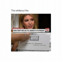 Memes, News, and Breaking News: The whiteout tho  BREAKING NEWS  LIVE  VANKA TRUMPS NEW JOB TITLE:ASSISTANT TO THE PRESIDENT CN  DUNDER  MIFFLIN  DWIGHT K. SCHRUTE  REGIONAL MANAGER  7117-555.0172  SCRANTON, PA 18505 iconic