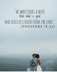 Tag your loved one 💑: THE WHO FINDS A WIFE  finds what is good  AND RECEIVES FAVOR FROM THE LORD  PROVERBS 18 22 2) Tag your loved one 💑