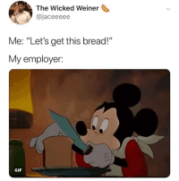 """Gif, Run, and Wicked: The Wicked Weiner  @jaceeeee  Me: """"Let's get this bread!""""  My employer.  GIF we're going to run out of bread eventually right (via: @jace.tt)"""