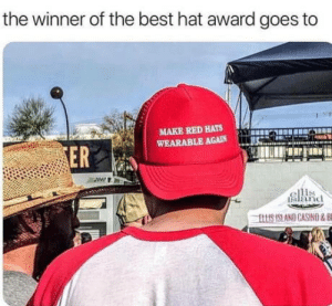 laughoutloud-club:  Genius in front of us: the winner of the best hat award goes to  MAKE RED HATS  WEARABLE AGAIN  ER  alanc  this st AND CASINO & fi laughoutloud-club:  Genius in front of us