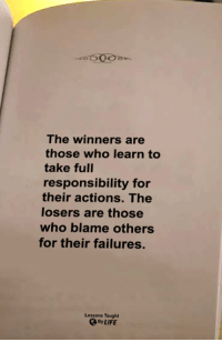 <3: The winners are  those who learn to  take full  responsibility for  their actions. The  losers are those  who blame others  for their failures.  Lessons Taught  、ByLIFE <3