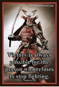 Memes, 🤖, and Warrior: The Wisdom Warrior, com  Victory is always  possible for the  person who refuses  to stop fighting.  apoleon Trill