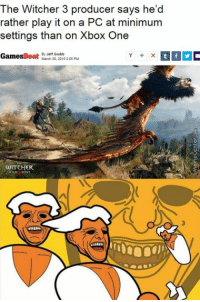 Memes, 🤖, and Witcher: The Witcher 3 producer says he'd  rather play it on a PC at minimum  settings than on Xbox One  By Jeff Grubb  Games Beat  March 30, 2015 2:05 PM  WITCHER And the war never ends...  http://www.memecenter.com/fun/4976991/the-truth-has-been-spoken-your-argument-is-invalid-peasant