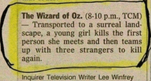 Reddit, Girl, and Television: The Wizard of Oz. (8-10 p.m., TCM)  Transported to a surreal land-  scape, a young girl kills the first  person she meets and then teams  up with three strangers to kill  again.  Inquirer Television Writer Lee Winfrey Well it kinda explains it.