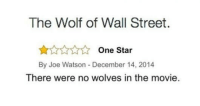funnyshitaight: Like, literally.  : The Wolf of Wall Street.  One Star  By Joe Watson -December 14, 2014  There were no wolves in the movie. funnyshitaight: Like, literally.