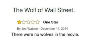 Fair Point via /r/funny https://ift.tt/2tlSqW0: The Wolf of Wall Street.  One Star  By Joe Watson -December 14, 2014  There were no wolves in the movie. Fair Point via /r/funny https://ift.tt/2tlSqW0