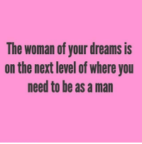 Facts, Memes, and Relationships: The woman of your dreams is  on the next level of where you  need to be as a man 💖💖💯💯 facts woman women strongwoman strongwomen inspiration romantic relationship relationships lady ladies girlfriend realtalk realdeal reallife tagafriend strong positivevibes female couples souls soulmates soul iloveyou ilovehim female quotesdaily couple couplegoals she