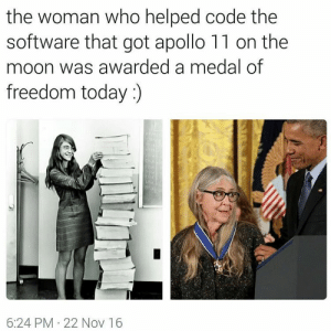 ithelpstodream: Her name is Margaret Hamilton.: the woman who helped code the  software that got apollo 11 on the  moon was awarded a medal of  freedom today :)  A  6:24 PM 22 Nov 16 ithelpstodream: Her name is Margaret Hamilton.