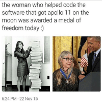 Her name is Margaret Hamilton! The photo on the left is her and a printed version of all the source code she wrote for the Apollo mission. She was the lead software engineer for Apollo's guidance system developed at MIT. The system was used in every crewed Apollo mission and produced zero in-mission bugs.: the woman who helped code the  software that got apollo 11 on the  moon was awarded a medal of  freedom today  6:24 PM 22 Nov 16 Her name is Margaret Hamilton! The photo on the left is her and a printed version of all the source code she wrote for the Apollo mission. She was the lead software engineer for Apollo's guidance system developed at MIT. The system was used in every crewed Apollo mission and produced zero in-mission bugs.