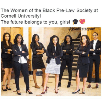 Black Lives Matter, Future, and Girls: The Women of the Black Pre-Law Society at  Cornell University!  The future belongs to you, girls!  cksta gra  @bk Nothing better than Educated Black Girls! Blackstagram👑 hotnews black africanamerican blacklivesmatter blackunity blackis melanin icantbreath neverforget sayhername blackhistorymonth blackpride blackandproud dreamchasers blackgirls blackwomen blackman westandtogether proudtobeblack blackbusiness